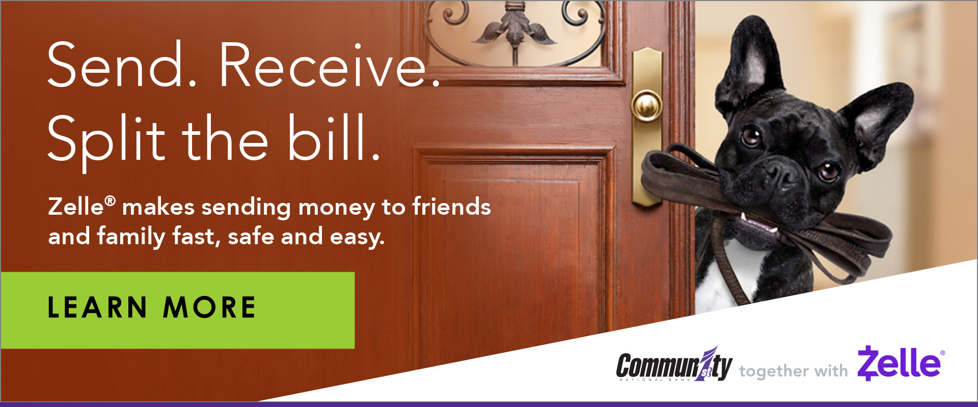 Send. Receive. Split the bill. Zelle® makes sending money to friends and family fast, safe and easy. Learn More.